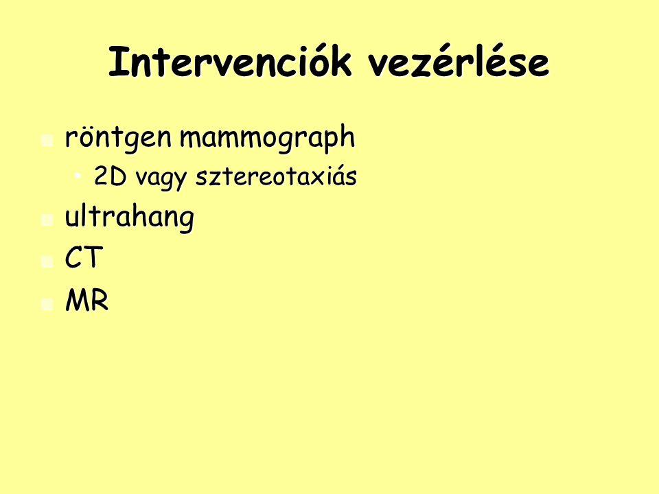 Intervenciók vezérlése röntgen mammograph röntgen mammograph 2D vagy sztereotaxiás2D vagy sztereotaxiás ultrahang ultrahang CT CT MR MR