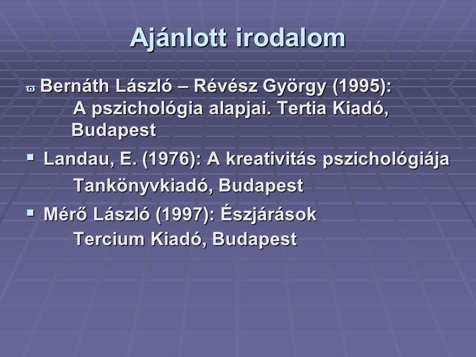 Ajánlott irodalom  Bernáth László – Révész György (1995): A pszichológia alapjai. Tertia Kiadó, Budapest Budapest  Landau, E. (1976): A kreativitás