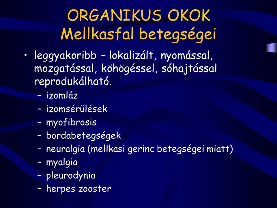 ORGANIKUS OKOK Mellkasfal betegségei leggyakoribb – lokalizált, nyomással, mozgatással, köhögéssel, sóhajtással reprodukálható. –izomláz –izomsérülése