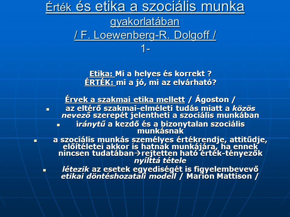 Érték és etika a szociális munka gyakorlatában / F. Loewenberg-R. Dolgoff / 1- Etika: Mi a helyes és korrekt ? ÉRTÉK: mi a jó, mi az elvárható? Érvek