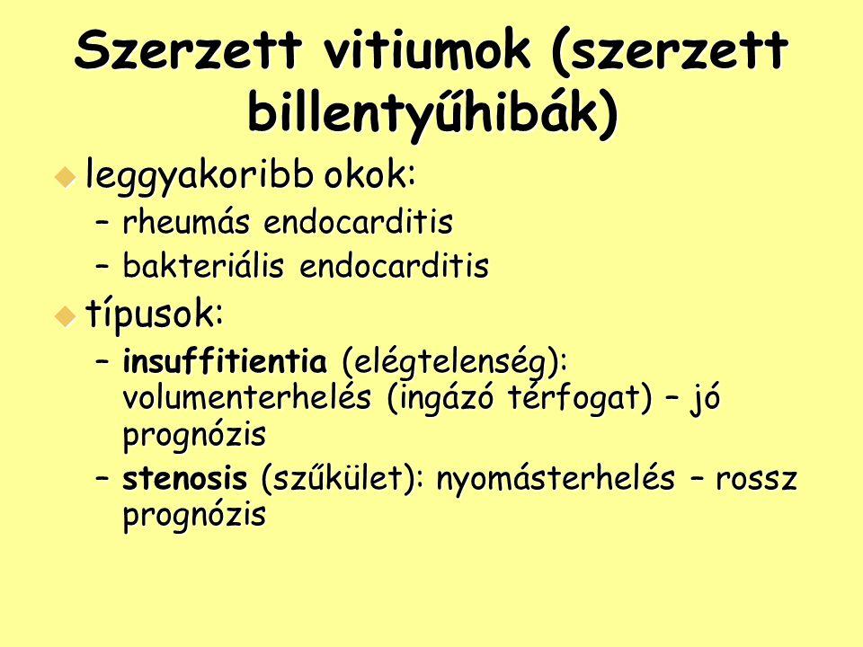 Szerzett vitiumok (szerzett billentyűhibák)  leggyakoribb okok: –rheumás endocarditis –bakteriális endocarditis  típusok: –insuffitientia (elégtelen