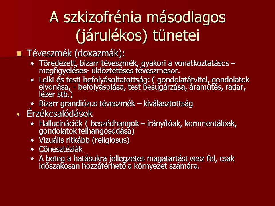 A szkizofrénia másodlagos (járulékos) tünetei Téveszmék (doxazmák): Téveszmék (doxazmák): Töredezett, bizarr téveszmék, gyakori a vonatkoztatásos – me