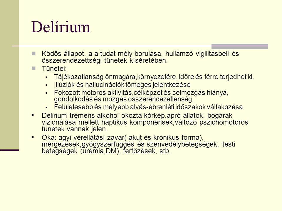 Delírium Ködös állapot, a a tudat mély borulása, hullámzó vigilitásbeli és összerendezettségi tünetek kíséretében. Tünetei:  Tájékozatlanság önmagára