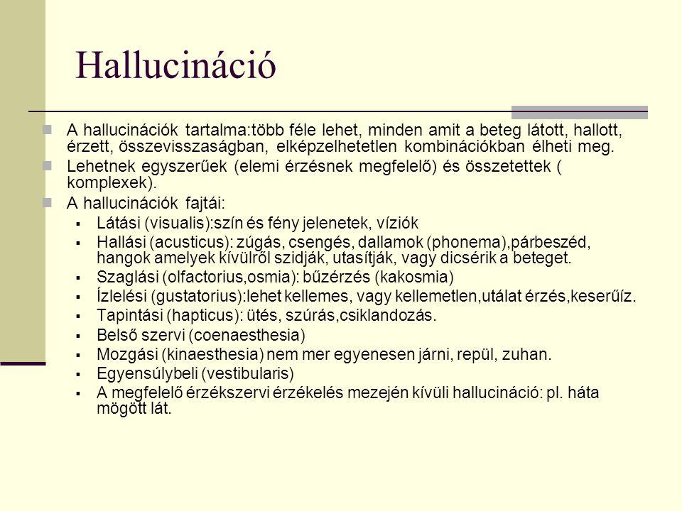Hallucináció A hallucinációk tartalma:több féle lehet, minden amit a beteg látott, hallott, érzett, összevisszaságban, elképzelhetetlen kombinációkban