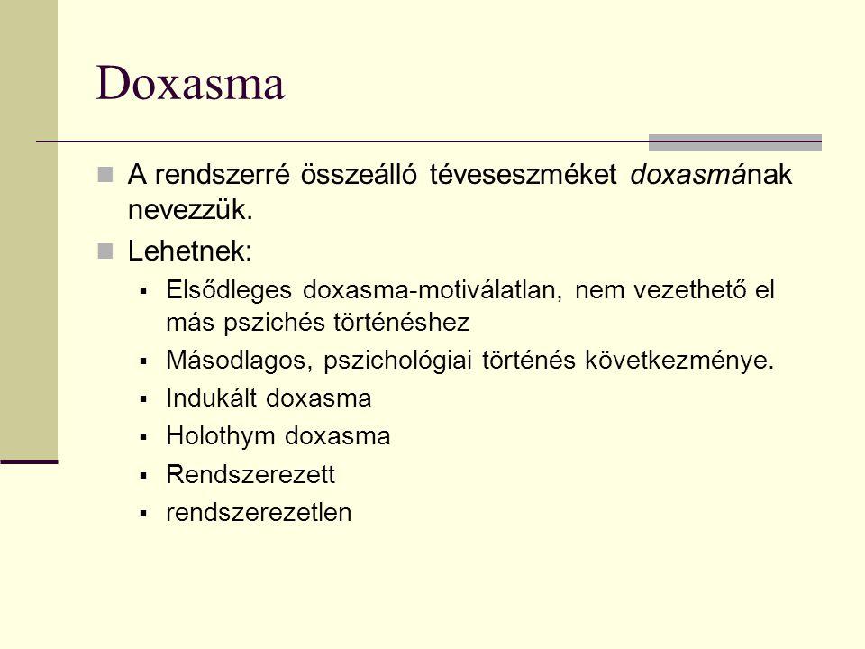Doxasma A rendszerré összeálló téveseszméket doxasmának nevezzük. Lehetnek:  Elsődleges doxasma-motiválatlan, nem vezethető el más pszichés történésh