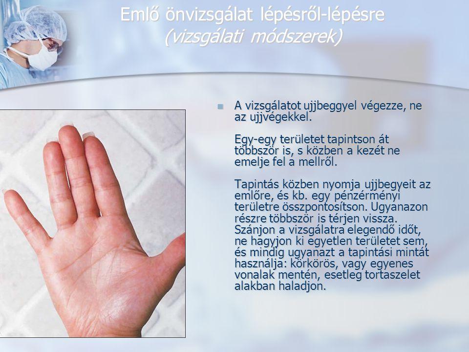 Emlő önvizsgálat lépésről-lépésre (vizsgálati módszerek) A vizsgálatot ujjbeggyel végezze, ne az ujjvégekkel.