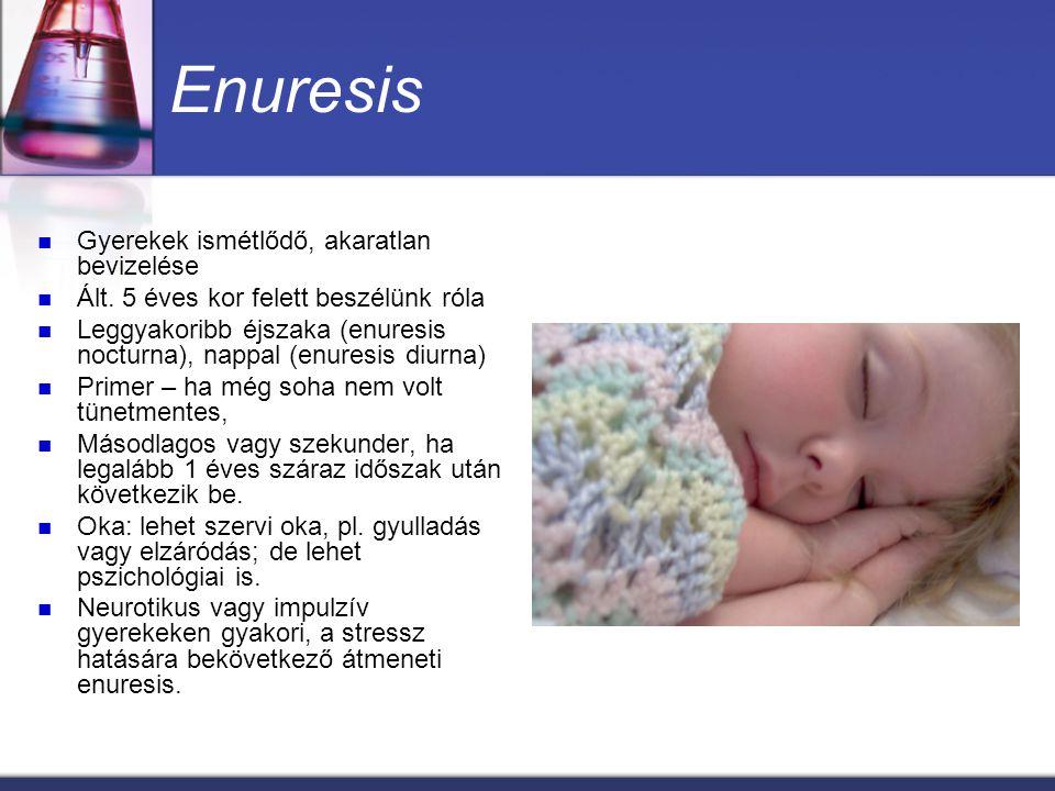 Enuresis Gyerekek ismétlődő, akaratlan bevizelése Ált. 5 éves kor felett beszélünk róla Leggyakoribb éjszaka (enuresis nocturna), nappal (enuresis diu
