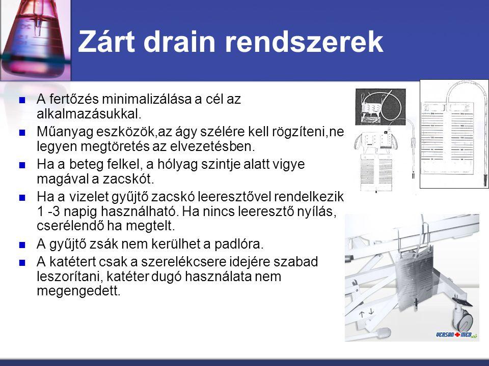 Zárt drain rendszerek A fertőzés minimalizálása a cél az alkalmazásukkal. Műanyag eszközök,az ágy szélére kell rögzíteni,ne legyen megtöretés az elvez