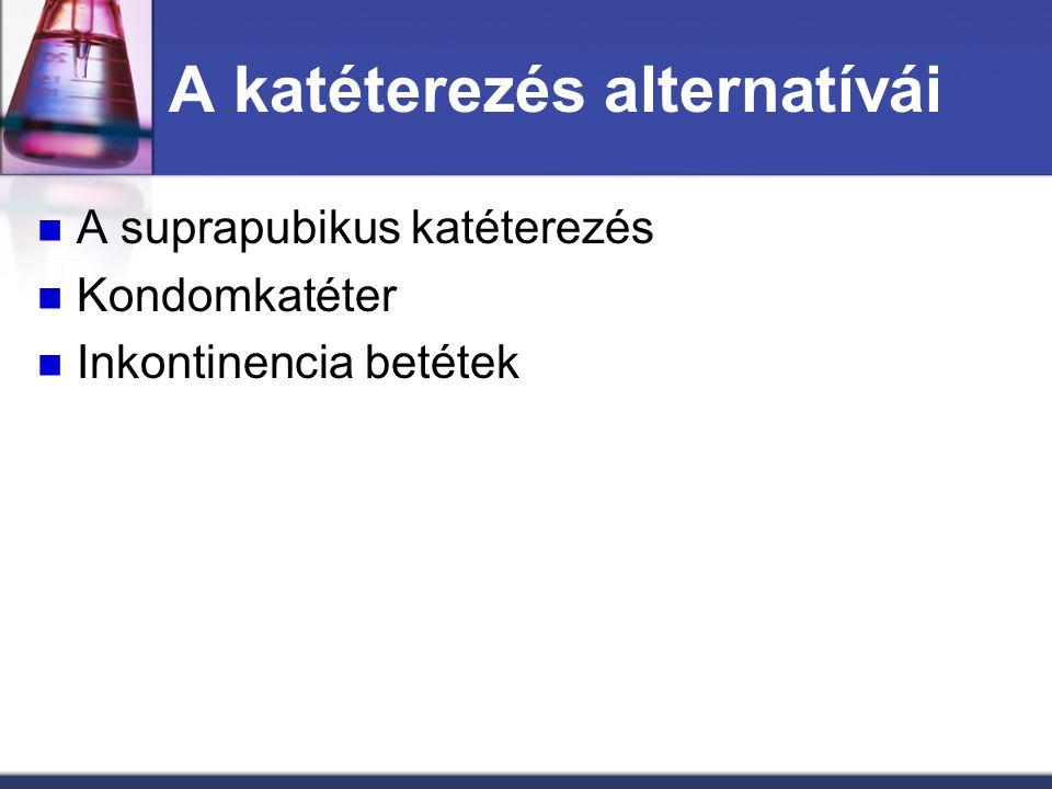 A katéterezés alternatívái A suprapubikus katéterezés Kondomkatéter Inkontinencia betétek