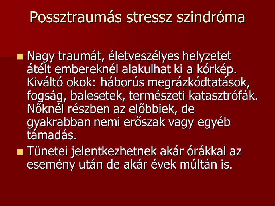 Possztraumás stressz szindróma Nagy traumát, életveszélyes helyzetet átélt embereknél alakulhat ki a kórkép.