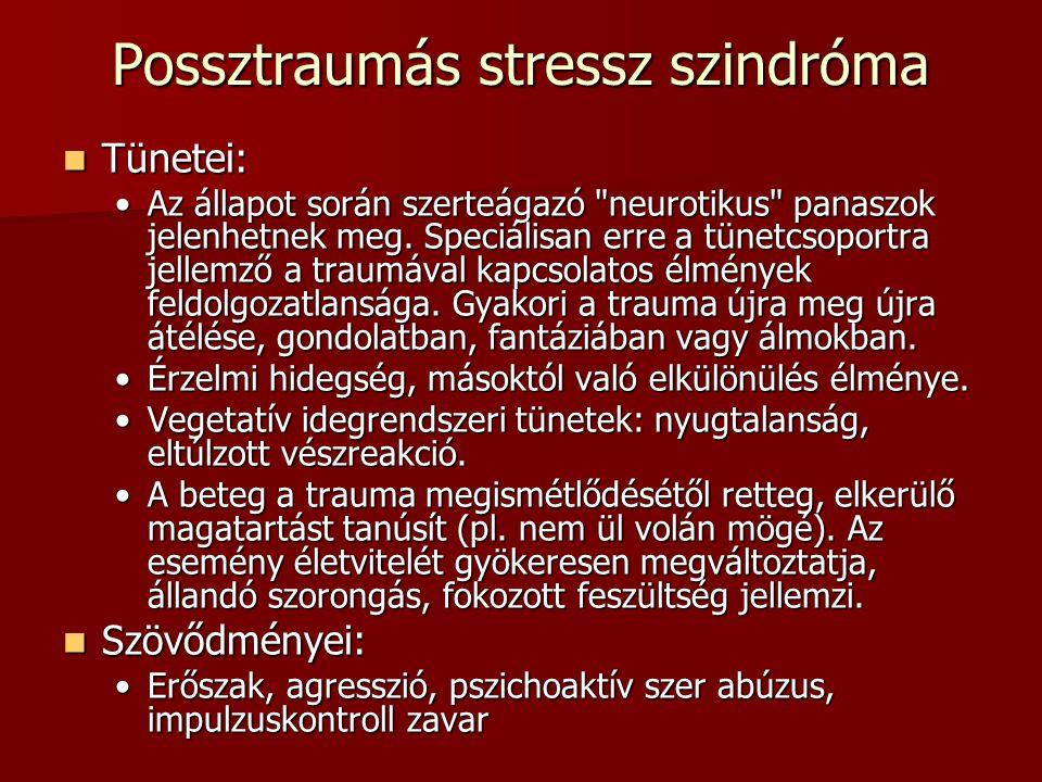 Possztraumás stressz szindróma Tünetei: Tünetei: Az állapot során szerteágazó neurotikus panaszok jelenhetnek meg.