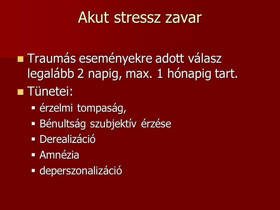 Akut stressz zavar Traumás eseményekre adott válasz legalább 2 napig, max.