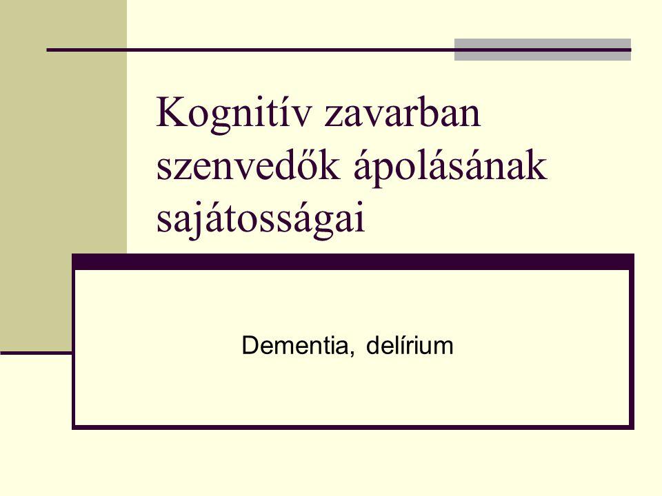 Kognitív zavarban szenvedők ápolásának sajátosságai Dementia, delírium