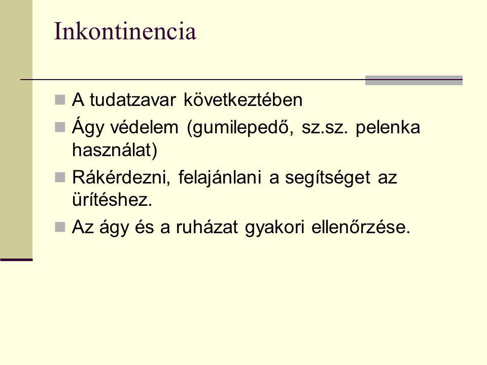 Inkontinencia A tudatzavar következtében Ágy védelem (gumilepedő, sz.sz. pelenka használat) Rákérdezni, felajánlani a segítséget az ürítéshez. Az ágy