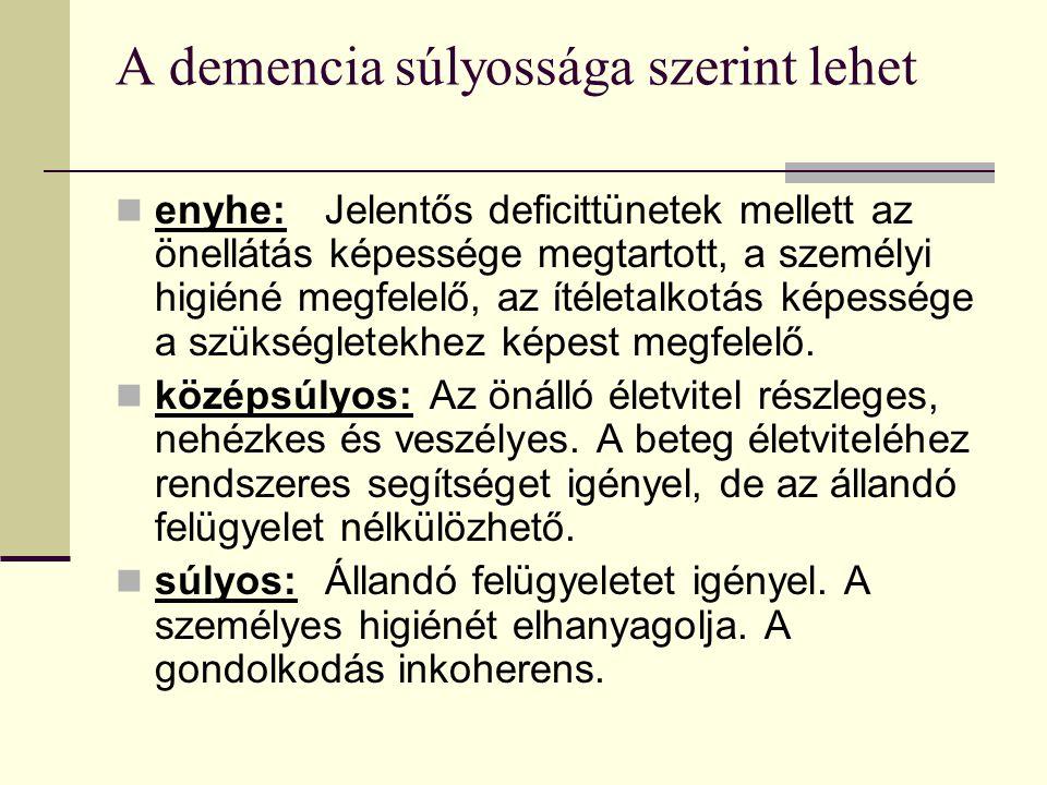 A demencia súlyossága szerint lehet enyhe:Jelentős deficittünetek mellett az önellátás képessége megtartott, a személyi higiéné megfelelő, az ítéletal