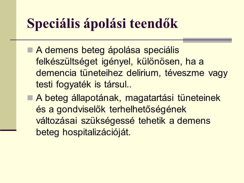 Speciális ápolási teendők A demens beteg ápolása speciális felkészültséget igényel, különösen, ha a demencia tüneteihez delirium, téveszme vagy testi
