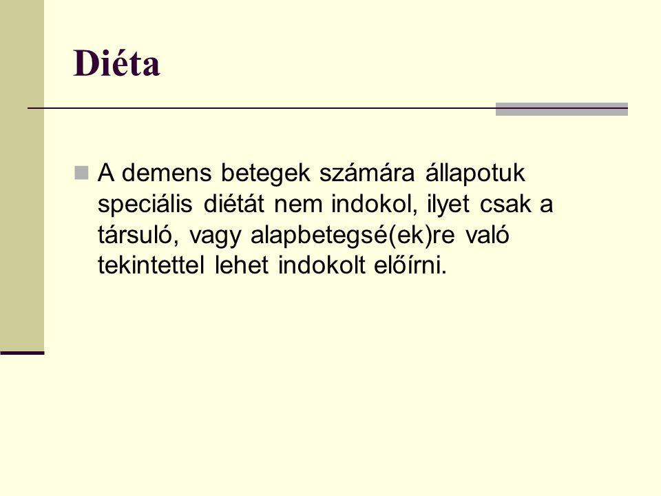Diéta A demens betegek számára állapotuk speciális diétát nem indokol, ilyet csak a társuló, vagy alapbetegsé(ek)re való tekintettel lehet indokolt el