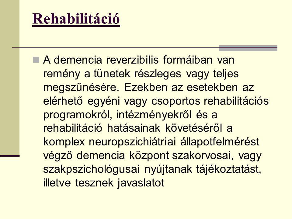 Rehabilitáció A demencia reverzibilis formáiban van remény a tünetek részleges vagy teljes megszűnésére. Ezekben az esetekben az elérhető egyéni vagy