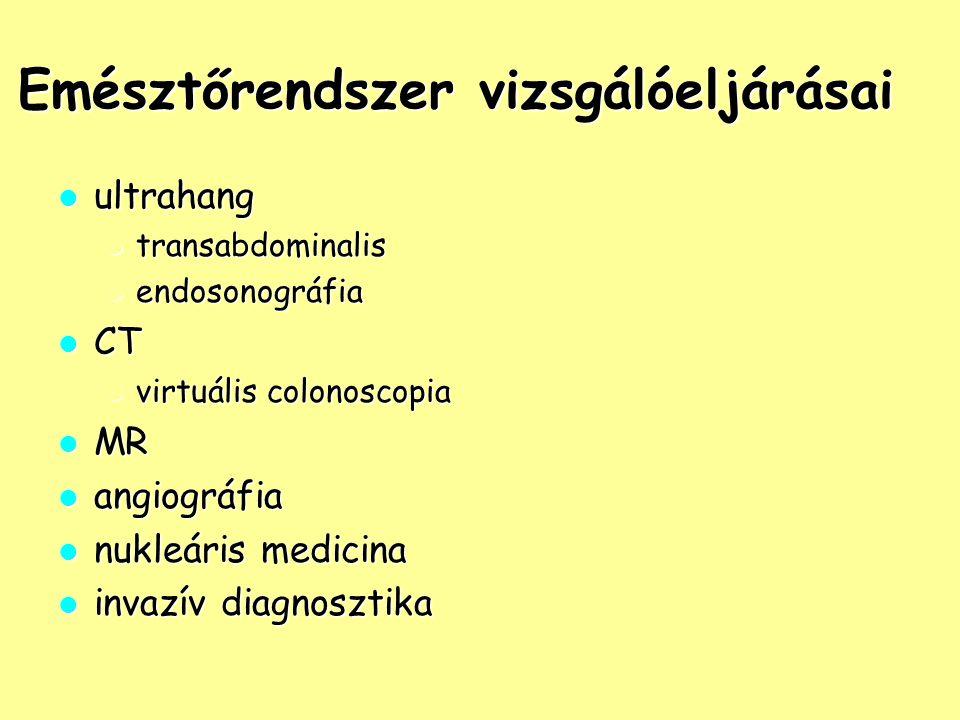 Emésztőrendszer vizsgálóeljárásai ultrahang ultrahang transabdominalis transabdominalis endosonográfia endosonográfia CT CT virtuális colonoscopia vir