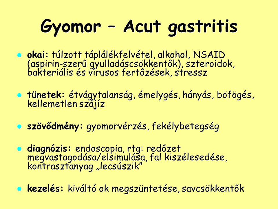 Gyomor – Acut gastritis okai: túlzott táplálékfelvétel, alkohol, NSAID (aspirin-szerű gyulladáscsökkentők), szteroidok, bakteriális és vírusos fertőzé