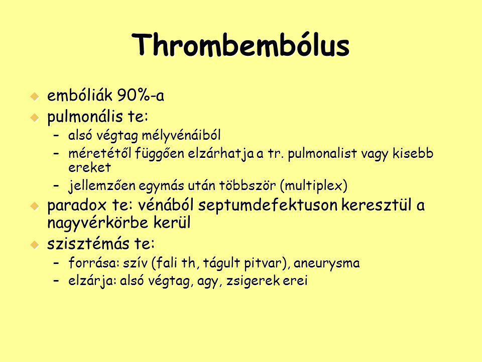 Thrombembólus  embóliák 90%-a  pulmonális te: –alsó végtag mélyvénáiból –méretétől függően elzárhatja a tr. pulmonalist vagy kisebb ereket –jellemző