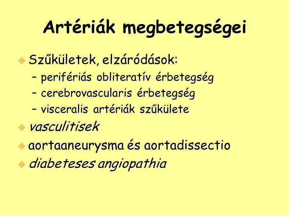 Artériák megbetegségei  Szűkületek, elzáródások: –perifériás obliteratív érbetegség –cerebrovascularis érbetegség –visceralis artériák szűkülete  va