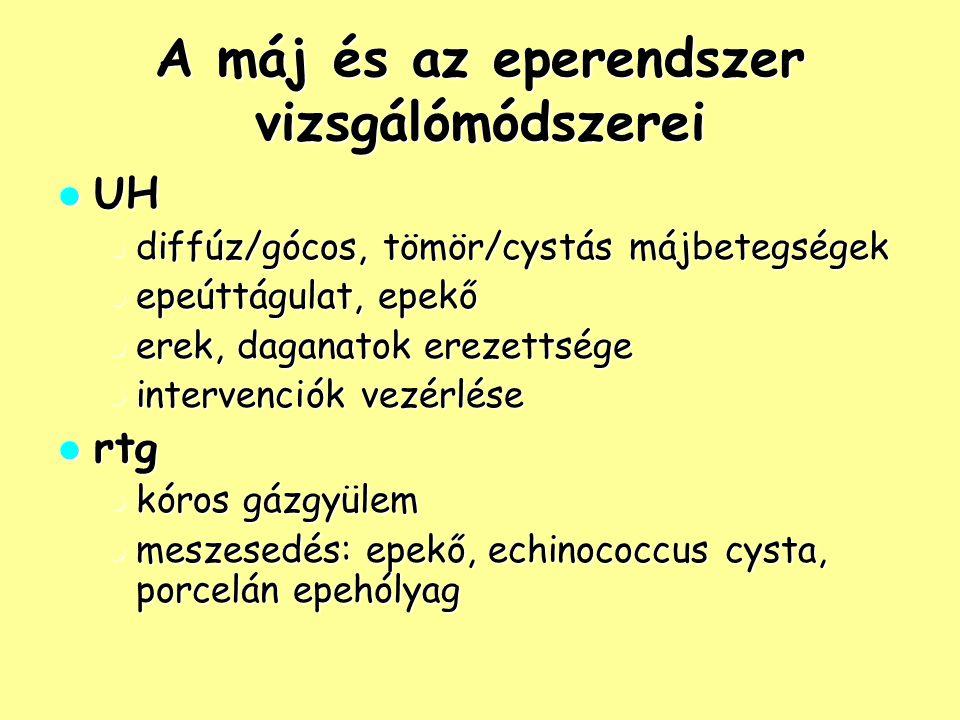 Epebetegségek – Cholestasis epepangás epepangás okok: okok: epekő epekő pancreasfej-tumor pancreasfej-tumor diffúz májbetegség diffúz májbetegség májdaganat májdaganat tünetek: sárgaság, sötét vizelet tünetek: sárgaság, sötét vizelet UH: tágult epeutak UH: tágult epeutak kezelés: külső vagy belső drainage PTC-vel vagy sebészi úton kezelés: külső vagy belső drainage PTC-vel vagy sebészi úton