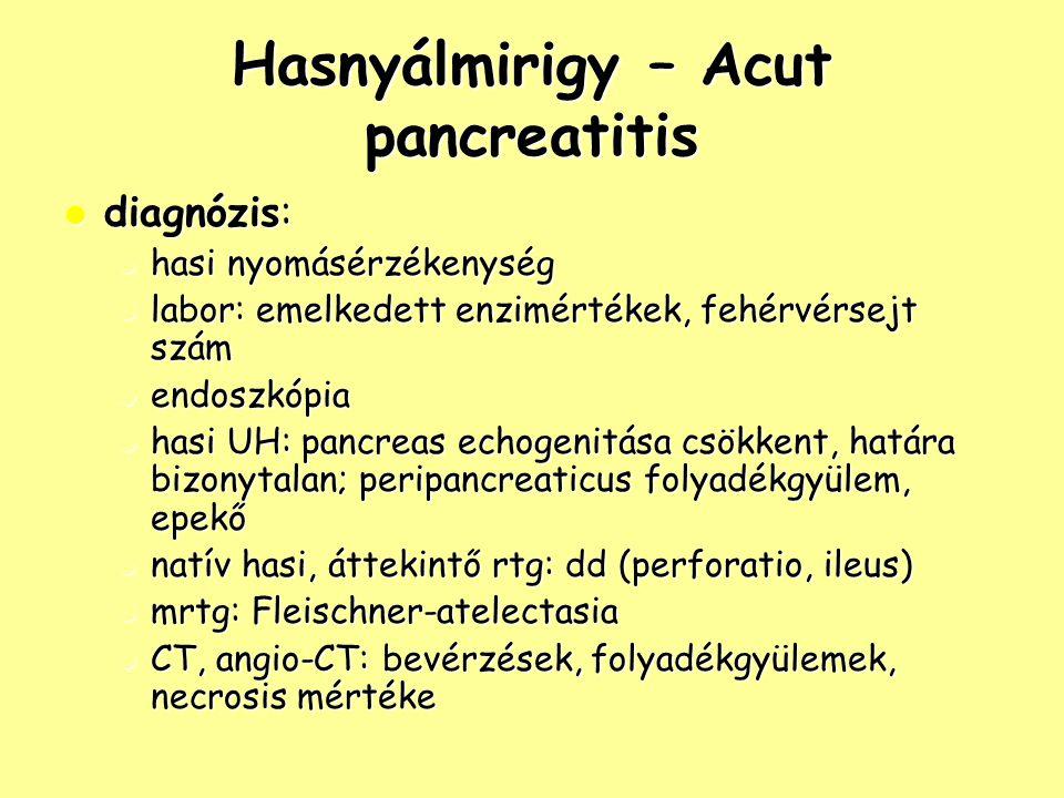 Hasnyálmirigy – Acut pancreatitis diagnózis: diagnózis: hasi nyomásérzékenység hasi nyomásérzékenység labor: emelkedett enzimértékek, fehérvérsejt szá