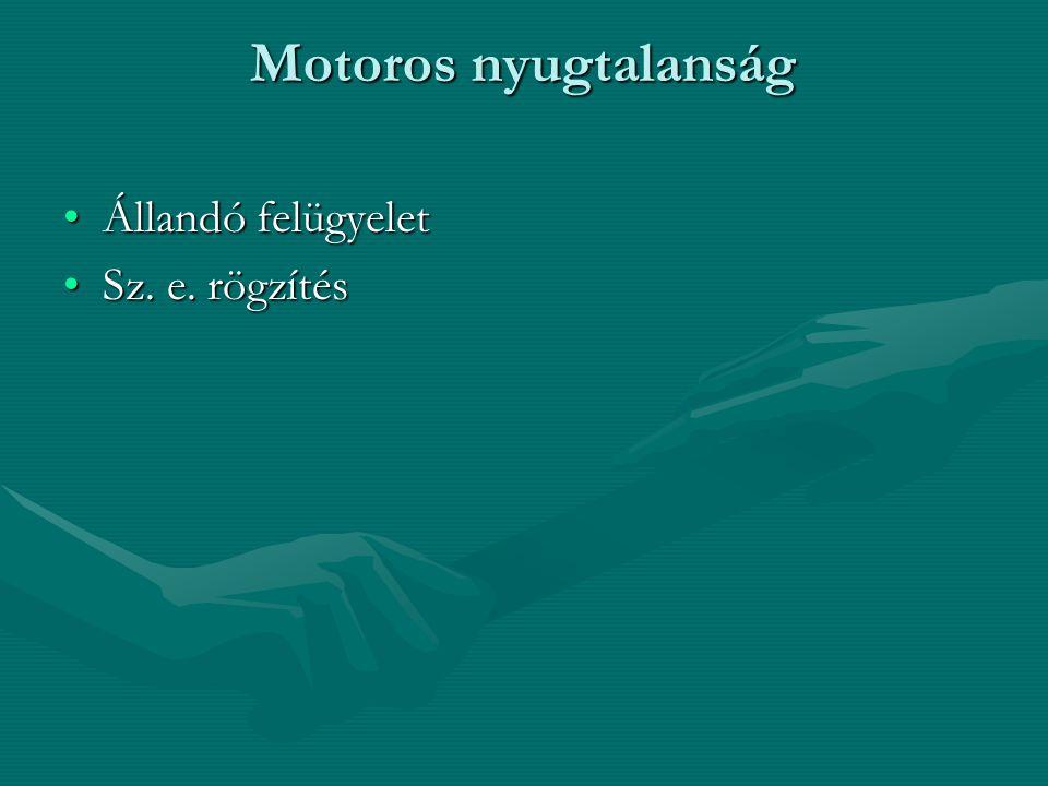 Motoros nyugtalanság Állandó felügyeletÁllandó felügyelet Sz. e. rögzítésSz. e. rögzítés