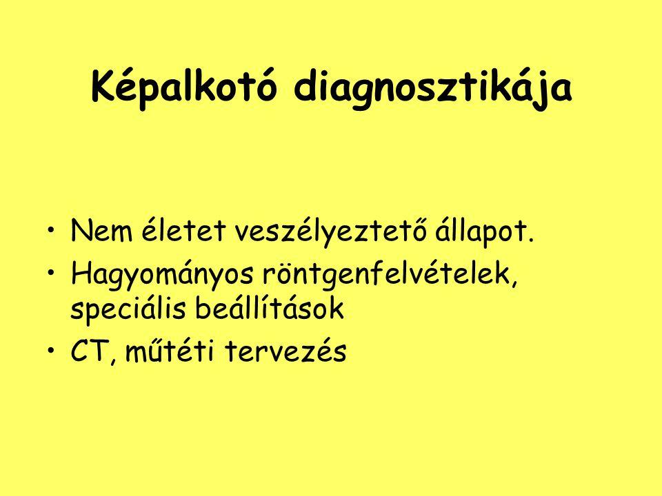 Képalkotó diagnosztikája Nem életet veszélyeztető állapot. Hagyományos röntgenfelvételek, speciális beállítások CT, műtéti tervezés