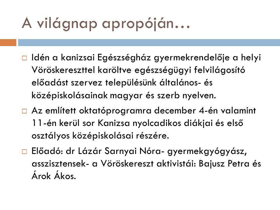A világnap apropóján…  Idén a kanizsai Egészségház gyermekrendelője a helyi Vöröskereszttel karöltve egészségügyi felvilágosító előadást szervez településünk általános- és középiskolásainak magyar és szerb nyelven.