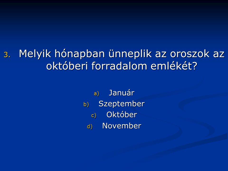 3. Melyik hónapban ünneplik az oroszok az októberi forradalom emlékét.