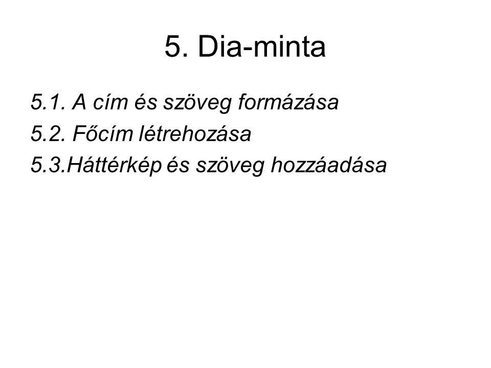 5. Dia-minta 5.1. A cím és szöveg formázása 5.2. Főcím létrehozása 5.3.Háttérkép és szöveg hozzáadása