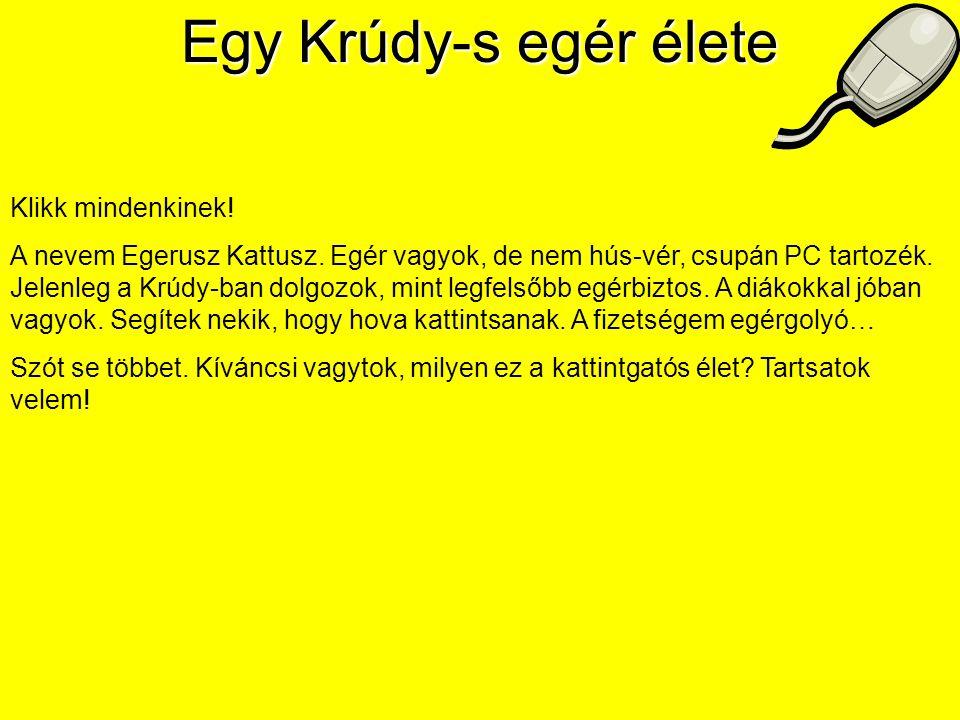 Egy Krúdy-s egér élete Klikk mindenkinek. A nevem Egerusz Kattusz.
