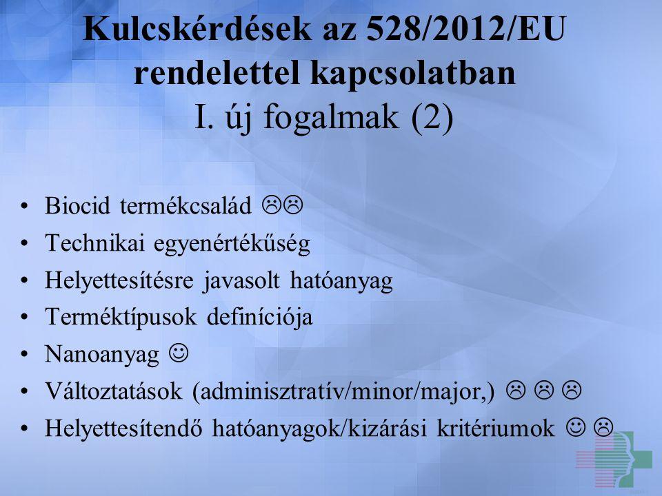 Kulcskérdések az 528/2012/EU rendelettel kapcsolatban I. új fogalmak (2) Biocid termékcsalád  Technikai egyenértékűség Helyettesítésre javasolt ható