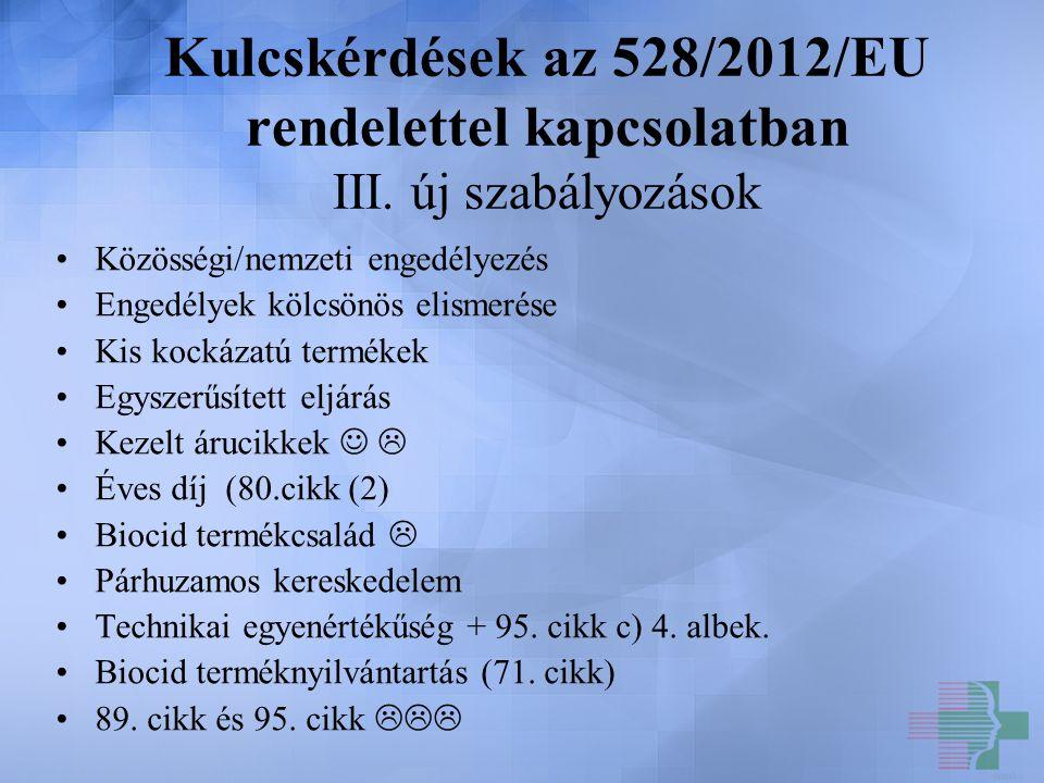 Kulcskérdések az 528/2012/EU rendelettel kapcsolatban III. új szabályozások Közösségi/nemzeti engedélyezés Engedélyek kölcsönös elismerése Kis kockáza
