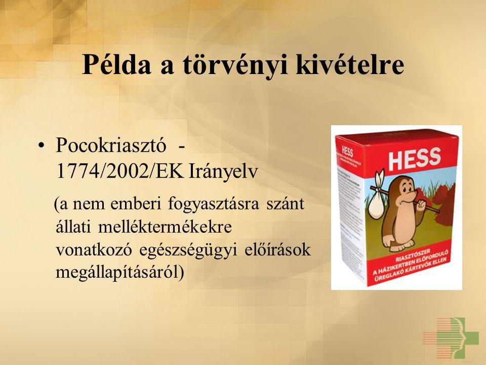 Példa a törvényi kivételre Pocokriasztó - 1774/2002/EK Irányelv (a nem emberi fogyasztásra szánt állati melléktermékekre vonatkozó egészségügyi előírá