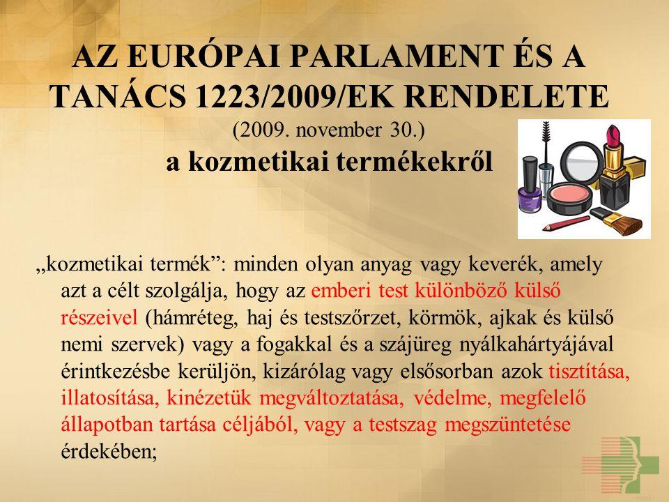 """AZ EURÓPAI PARLAMENT ÉS A TANÁCS 1223/2009/EK RENDELETE (2009. november 30.) a kozmetikai termékekről """"kozmetikai termék"""": minden olyan anyag vagy kev"""