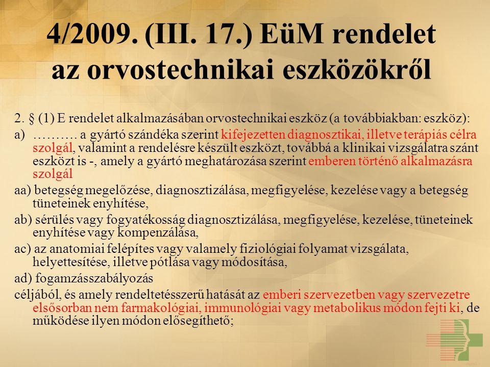 4/2009. (III. 17.) EüM rendelet az orvostechnikai eszközökről 2. § (1) E rendelet alkalmazásában orvostechnikai eszköz (a továbbiakban: eszköz): a)………
