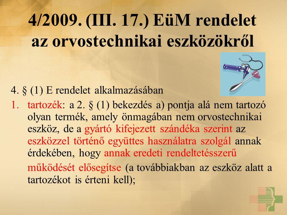 4/2009. (III. 17.) EüM rendelet az orvostechnikai eszközökről 4. § (1) E rendelet alkalmazásában 1.tartozék: a 2. § (1) bekezdés a) pontja alá nem tar