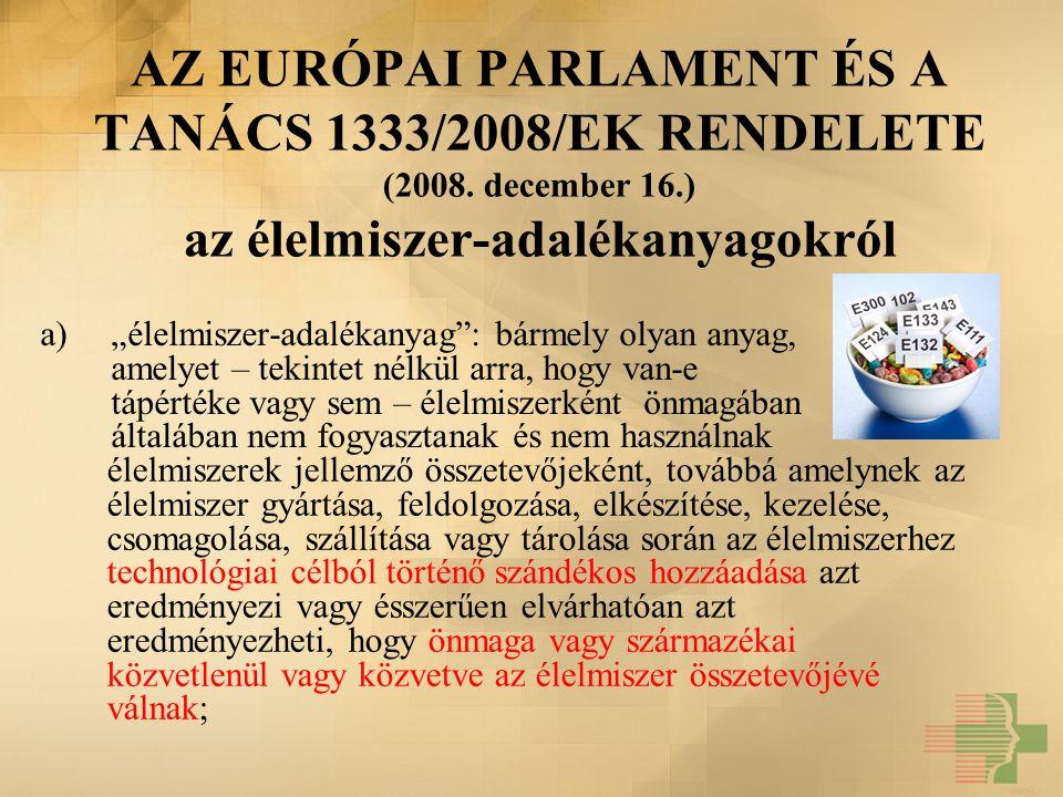 """AZ EURÓPAI PARLAMENT ÉS A TANÁCS 1333/2008/EK RENDELETE (2008. december 16.) az élelmiszer-adalékanyagokról a)""""élelmiszer-adalékanyag"""": bármely olyan"""