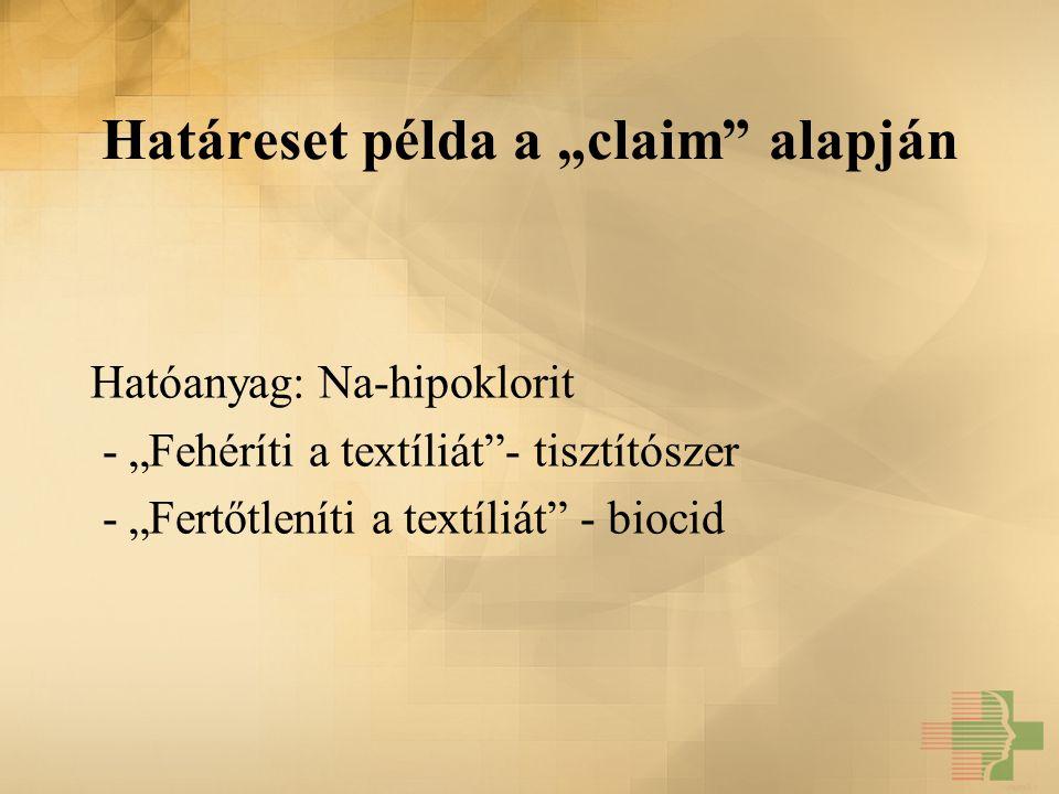 """Határeset példa a """"claim"""" alapján Hatóanyag: Na-hipoklorit - """"Fehéríti a textíliát""""- tisztítószer - """"Fertőtleníti a textíliát"""" - biocid"""