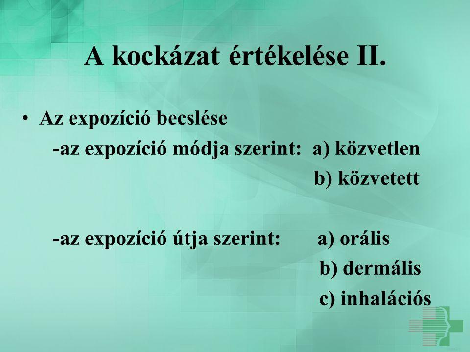 A kockázat értékelése II. Az expozíció becslése -az expozíció módja szerint: a) közvetlen b) közvetett -az expozíció útja szerint: a) orális b) dermál