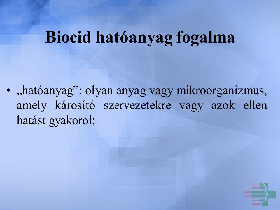 """Biocid hatóanyag fogalma """"hatóanyag"""": olyan anyag vagy mikroorganizmus, amely károsító szervezetekre vagy azok ellen hatást gyakorol;"""