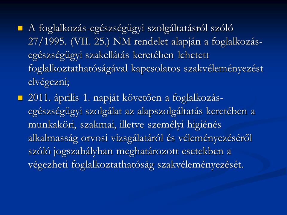 A foglalkozás-egészségügyi szolgáltatásról szóló 27/1995. (VII. 25.) NM rendelet alapján a foglalkozás- egészségügyi szakellátás keretében lehetett fo