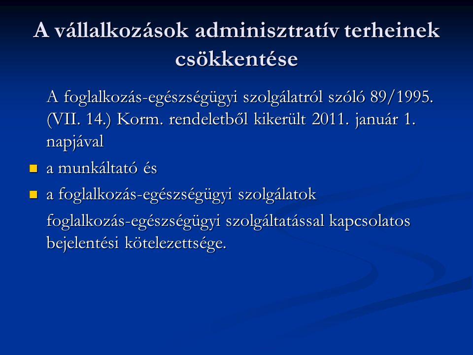 A vállalkozások adminisztratív terheinek csökkentése A foglalkozás-egészségügyi szolgálatról szóló 89/1995. (VII. 14.) Korm. rendeletből kikerült 2011