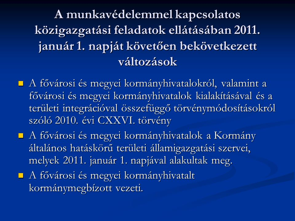 A munkavédelemmel kapcsolatos közigazgatási feladatok ellátásában 2011. január 1. napját követően bekövetkezett változások A fővárosi és megyei kormán