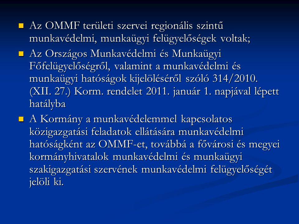 Az OMMF területi szervei regionális szintű munkavédelmi, munkaügyi felügyelőségek voltak; Az OMMF területi szervei regionális szintű munkavédelmi, munkaügyi felügyelőségek voltak; Az Országos Munkavédelmi és Munkaügyi Főfelügyelőségről, valamint a munkavédelmi és munkaügyi hatóságok kijelöléséről szóló 314/2010.