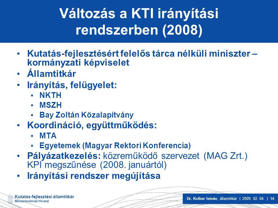Kutatás-fejlesztési államtitkár Miniszterelnöki Hivatal Dr. Kolber István, államtitkár | 2009. 02. 04. | 14. Változás a KTI irányítási rendszerben (20