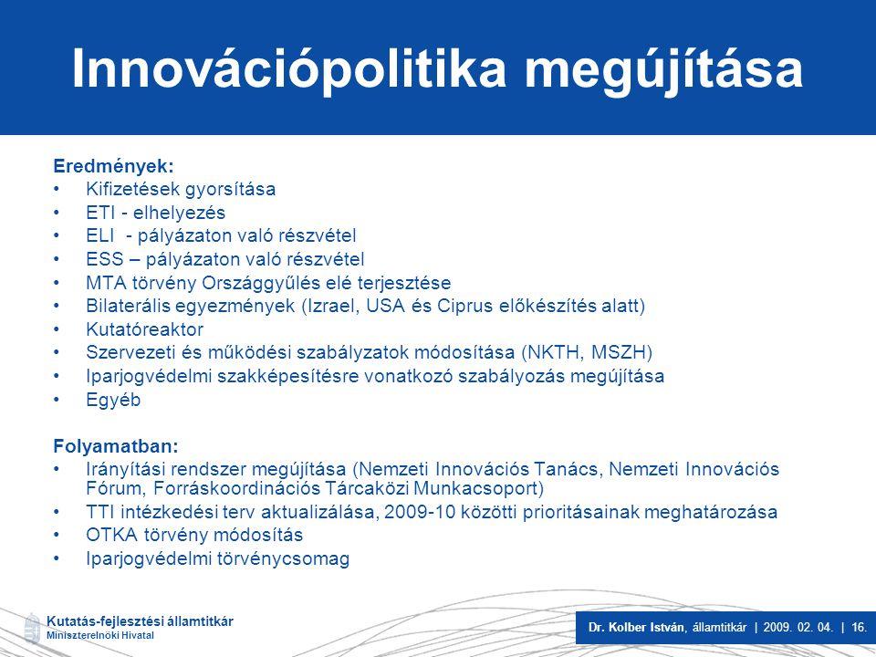 Kutatás-fejlesztési államtitkár Miniszterelnöki Hivatal Dr. Kolber István, államtitkár | 2009. 02. 04. | 16. Innovációpolitika megújítása Eredmények: